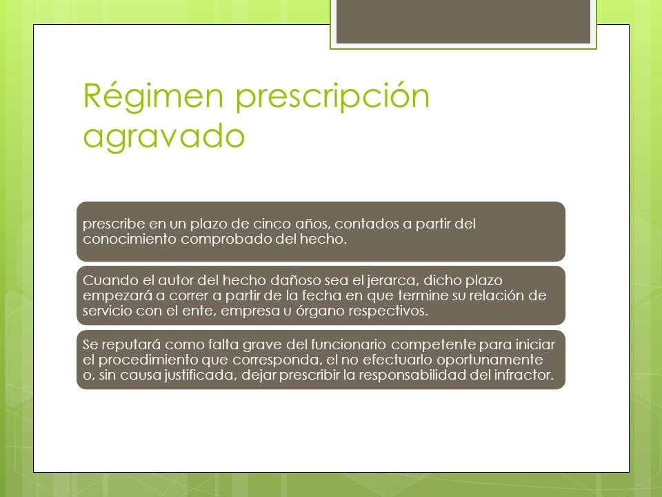 Régimen prescripción agravado prescribe en un plazo de cinco años, contados a partir del conocimiento comprobado del hecho.