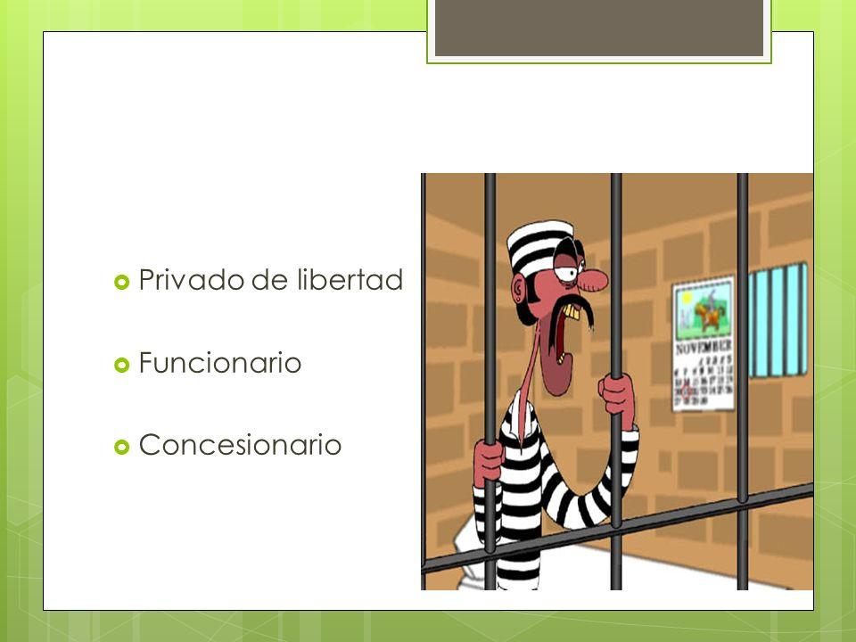 Privado de libertad Funcionario Concesionario