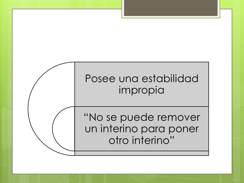 Posee una estabilidad impropia No se puede remover un interino para poner otro interino