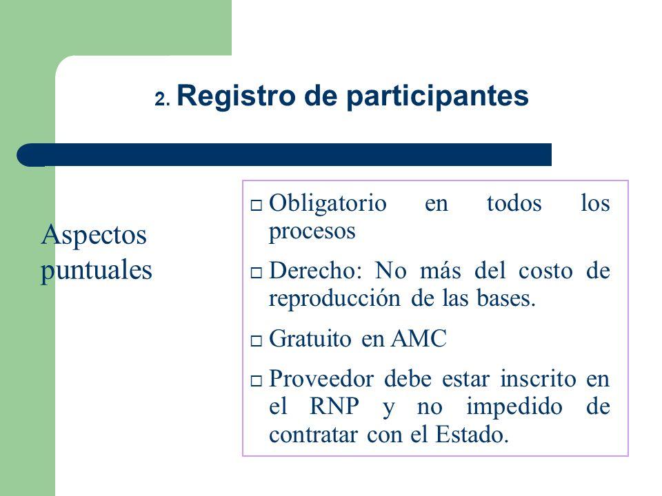 2. Registro de participantes Obligatorio en todos los procesos Derecho: No más del costo de reproducción de las bases. Gratuito en AMC Proveedor debe