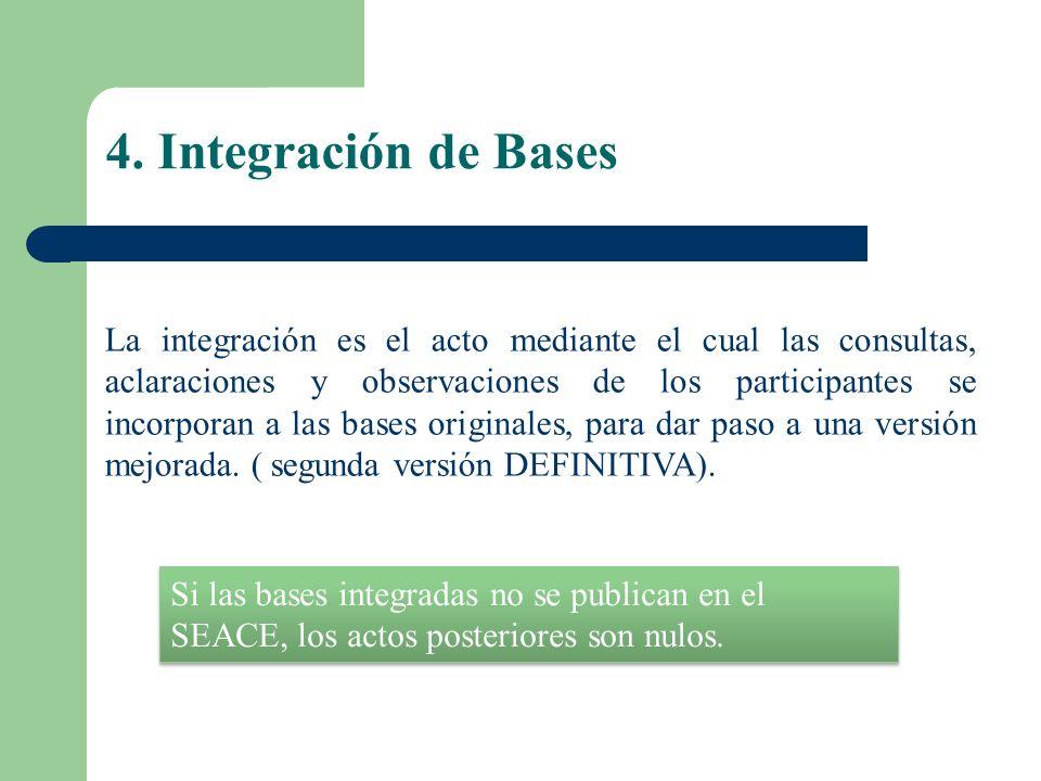 4. Integración de Bases La integración es el acto mediante el cual las consultas, aclaraciones y observaciones de los participantes se incorporan a la