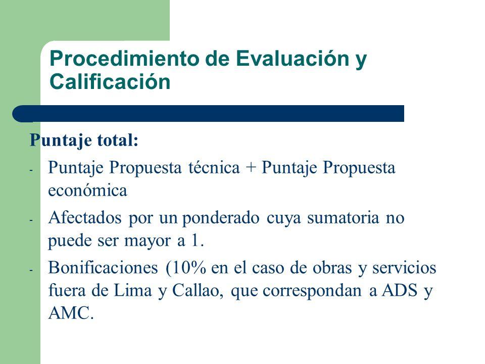 Procedimiento de Evaluación y Calificación Puntaje total: - Puntaje Propuesta técnica + Puntaje Propuesta económica - Afectados por un ponderado cuya