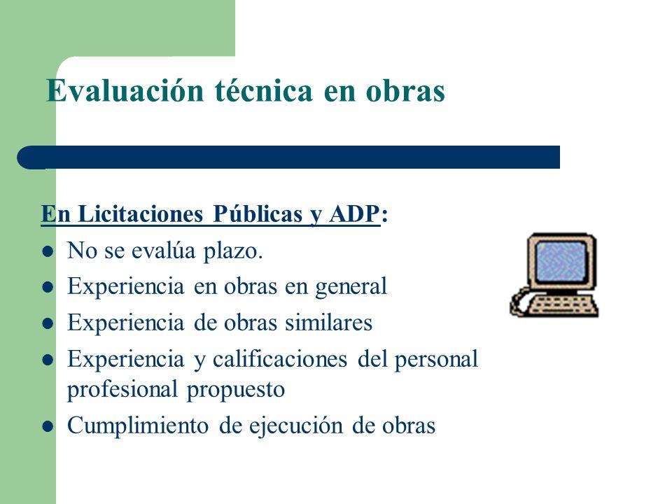 Evaluación técnica en obras En Licitaciones Públicas y ADP: No se evalúa plazo. Experiencia en obras en general Experiencia de obras similares Experie