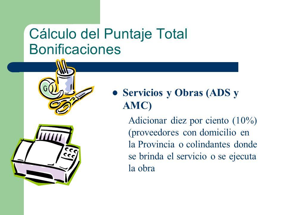 Cálculo del Puntaje Total Bonificaciones Servicios y Obras (ADS y AMC) Adicionar diez por ciento (10%) (proveedores con domicilio en la Provincia o co