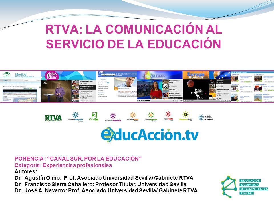 RTVA: LA COMUNICACIÓN AL SERVICIO DE LA EDUCACIÓN PONENCIA : CANAL SUR, POR LA EDUCACIÓN Categoría: Experiencias profesionales Autores: Dr. Agustín Ol