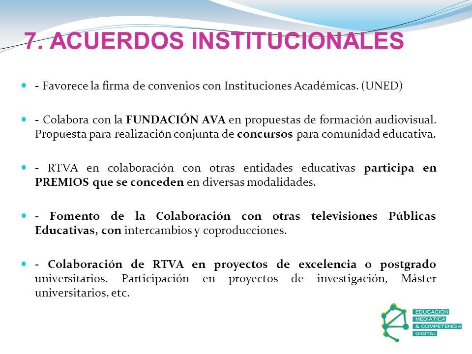 7. ACUERDOS INSTITUCIONALES - Favorece la firma de convenios con Instituciones Académicas. (UNED) - Colabora con la FUNDACIÓN AVA en propuestas de for
