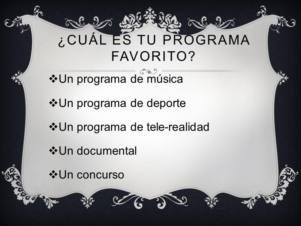 ¿CUÁL ES TU PROGRAMA FAVORITO? Un programa de música Un programa de deporte Un programa de tele-realidad Un documental Un concurso