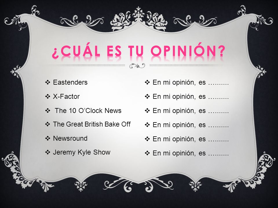 Eastenders X-Factor The 10 OClock News The Great British Bake Off Newsround Jeremy Kyle Show En mi opinión, es ….......