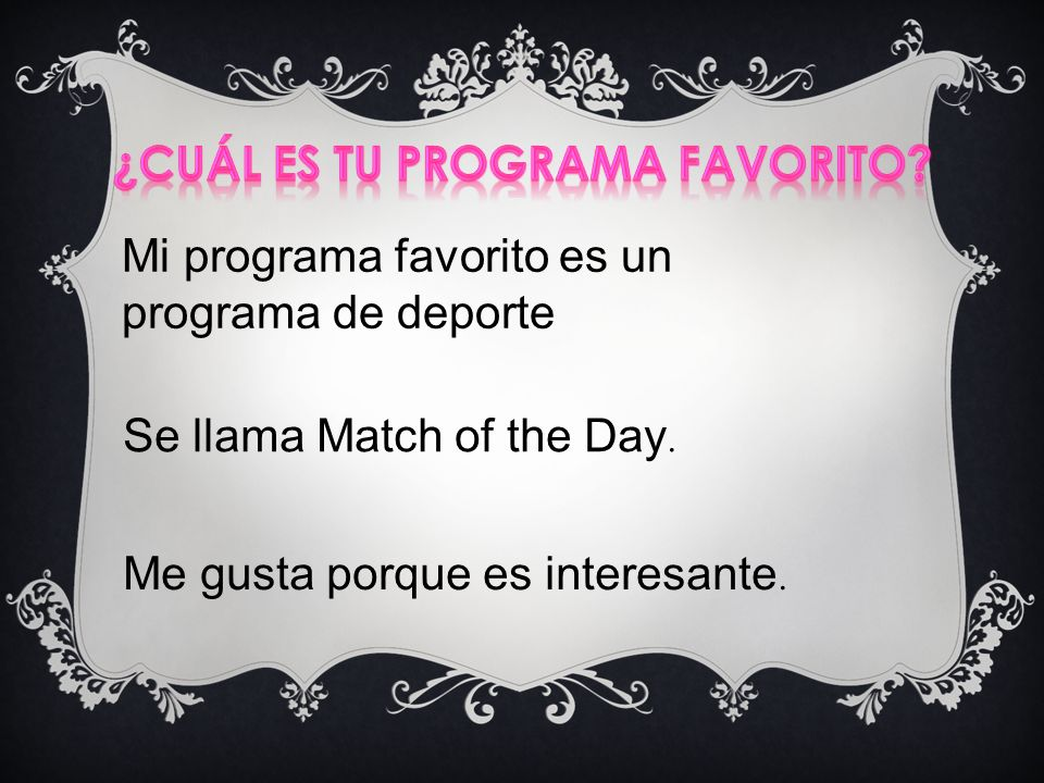 Mi programa favorito es un programa de deporte Se llama Match of the Day.