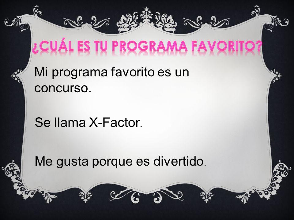 Mi programa favorito es un concurso. Se llama X-Factor. Me gusta porque es divertido.