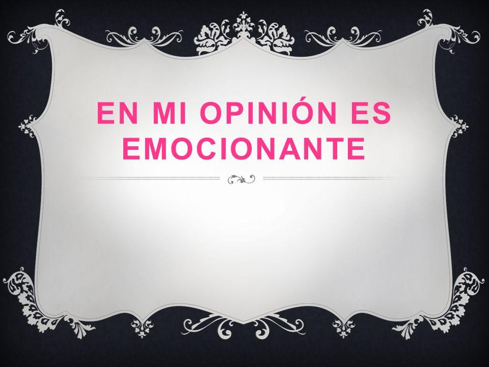 EN MI OPINIÓN ES EMOCIONANTE