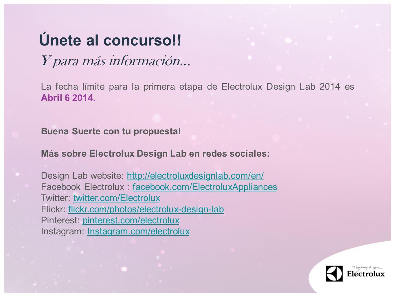 Y para más información… Únete al concurso!! La fecha límite para la primera etapa de Electrolux Design Lab 2014 es Abril 6 2014. Buena Suerte con tu p