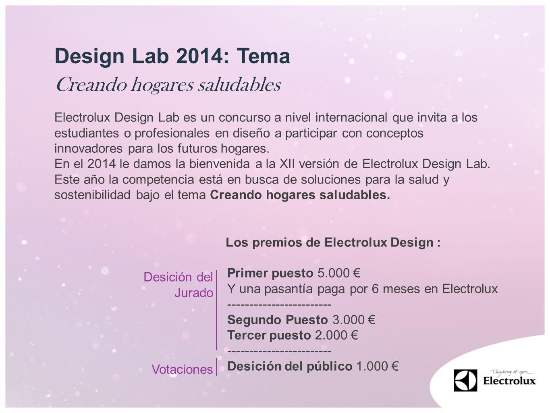 Creando hogares saludables Design Lab 2014: Tema Electrolux Design Lab es un concurso a nivel internacional que invita a los estudiantes o profesional