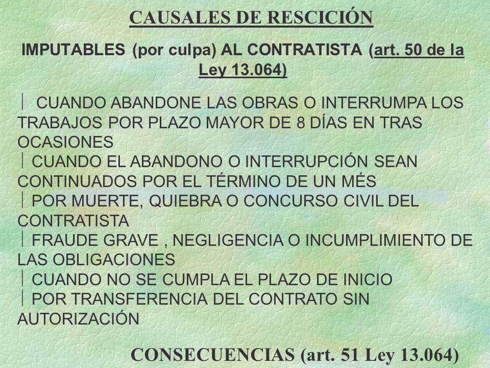 CAUSALES DE RESCICIÓN IMPUTABLES (por culpa) AL CONTRATISTA (art. 50 de la Ley 13.064) ÷ CUANDO ABANDONE LAS OBRAS O INTERRUMPA LOS TRABAJOS POR PLAZO