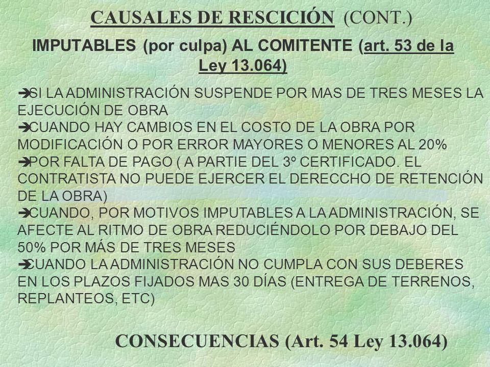 CAUSALES DE RESCICIÓN (CONT.) IMPUTABLES (por culpa) AL COMITENTE (art. 53 de la Ley 13.064) è SI LA ADMINISTRACIÓN SUSPENDE POR MAS DE TRES MESES LA