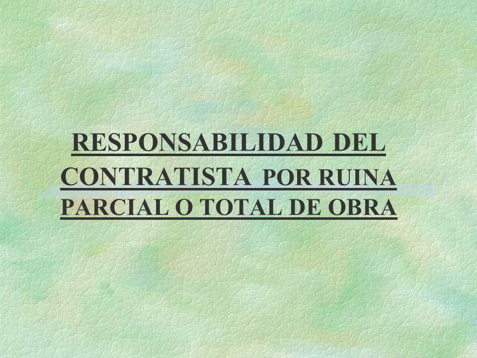 RESPONSABILIDAD DEL CONTRATISTA POR RUINA PARCIAL O TOTAL DE OBRA