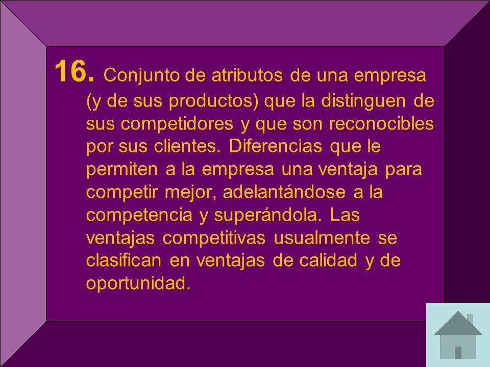 16. Conjunto de atributos de una empresa (y de sus productos) que la distinguen de sus competidores y que son reconocibles por sus clientes. Diferenci
