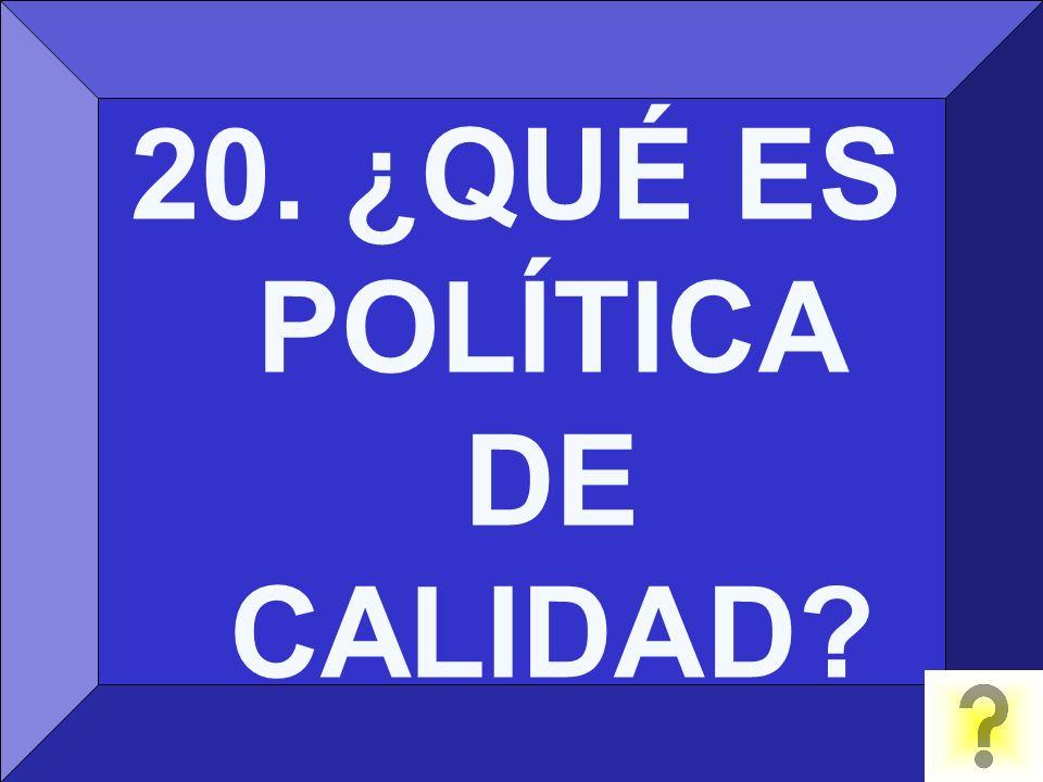 20. ¿QUÉ ES POLÍTICA DE CALIDAD?