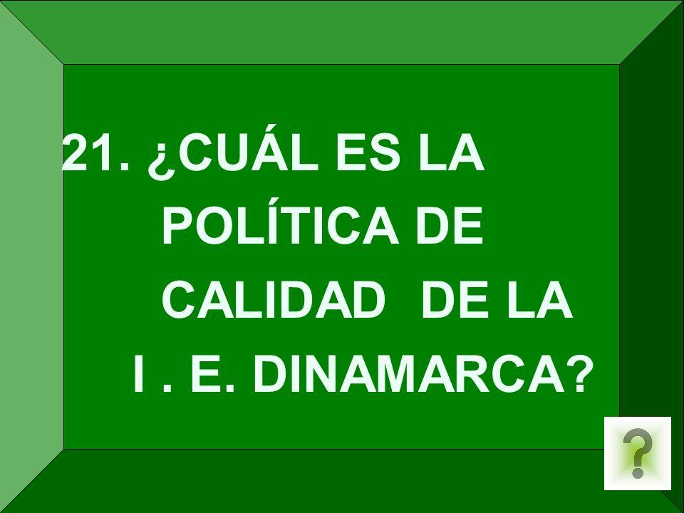 21. ¿CUÁL ES LA POLÍTICA DE CALIDAD DE LA I. E. DINAMARCA?