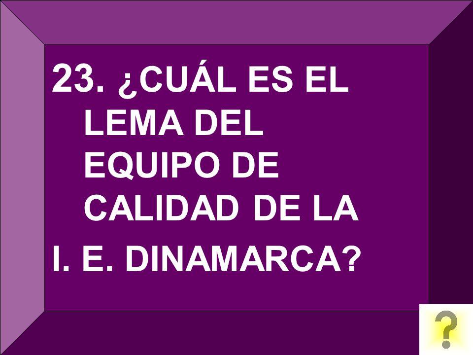 23. ¿CUÁL ES EL LEMA DEL EQUIPO DE CALIDAD DE LA I. E. DINAMARCA?