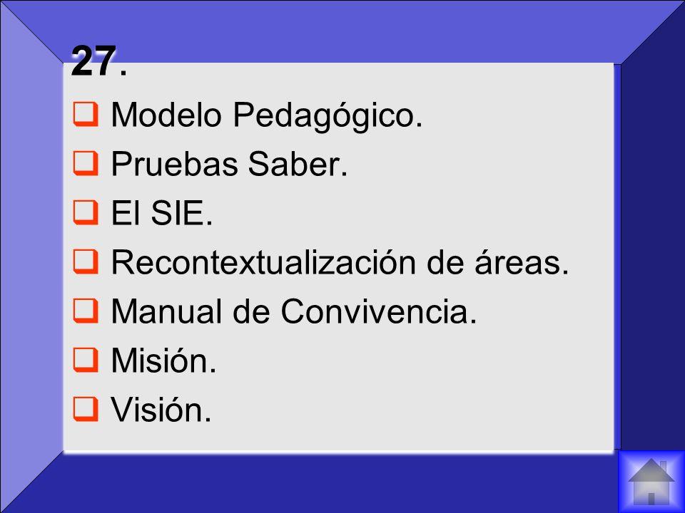27.Modelo Pedagógico. Pruebas Saber. El SIE. Recontextualización de áreas.