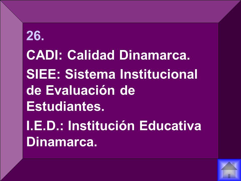 26.CADI: Calidad Dinamarca. SIEE: Sistema Institucional de Evaluación de Estudiantes.