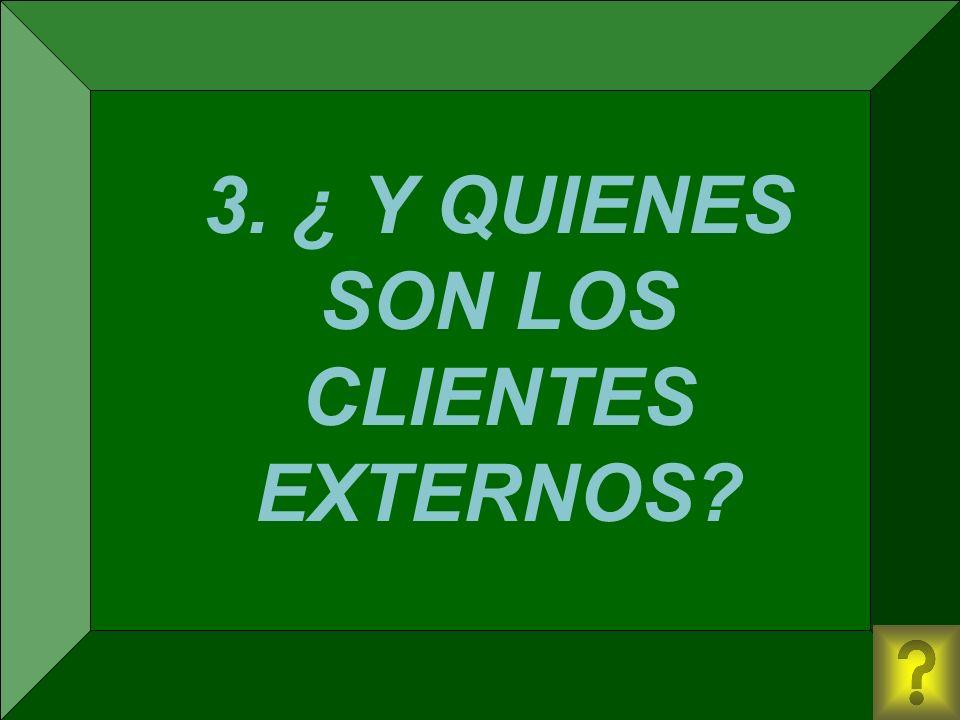 3. ¿ Y QUIENES SON LOS CLIENTES EXTERNOS?