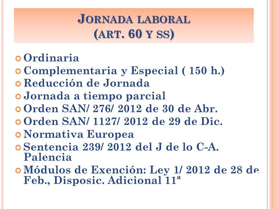 Ordinaria Complementaria y Especial ( 150 h.) Reducción de Jornada Jornada a tiempo parcial Orden SAN/ 276/ 2012 de 30 de Abr. Orden SAN/ 1127/ 2012 d