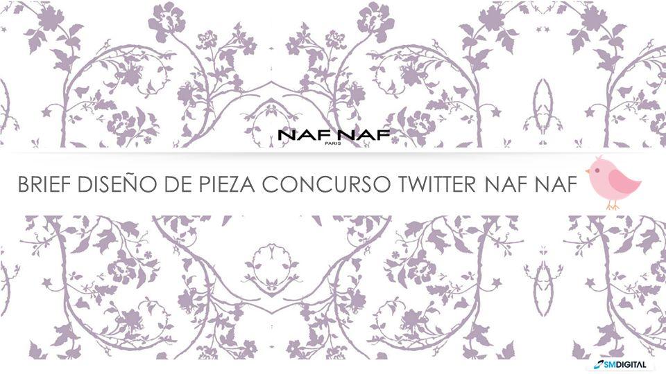 BRIEF DISEÑO DE PIEZA CONCURSO TWITTER NAF NAF