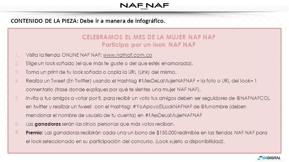 CELEBRAMOS EL MES DE LA MUJER NAF NAF Participa por un look NAF NAF 1.Visita la tienda ONLINE NAF NAF: www.nafnaf.com.co 2.Elige un look soñado (el qu