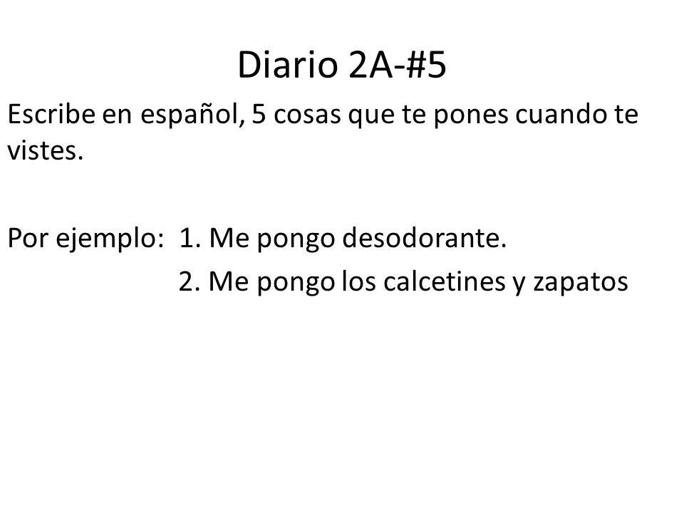Diario 2A-#5 Escribe en español, 5 cosas que te pones cuando te vistes. Por ejemplo: 1. Me pongo desodorante. 2. Me pongo los calcetines y zapatos