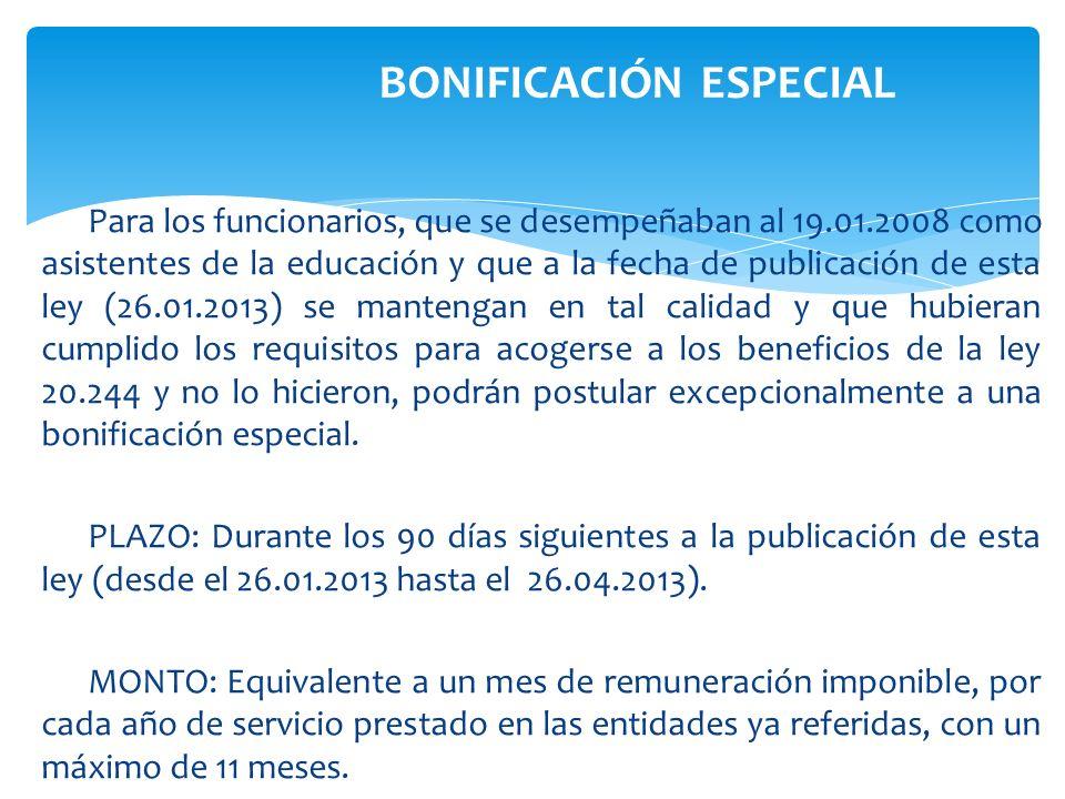 Para los funcionarios, que se desempeñaban al 19.01.2008 como asistentes de la educación y que a la fecha de publicación de esta ley (26.01.2013) se m