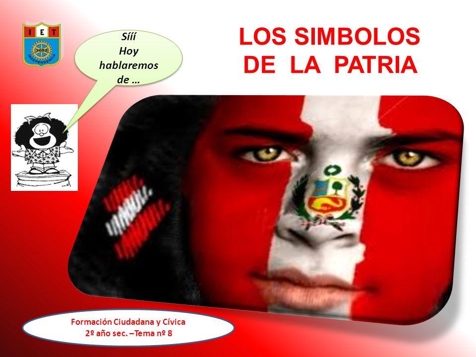 LOS SIMBOLOS DE LA PATRIA Formación Ciudadana y Cívica 2º año sec.