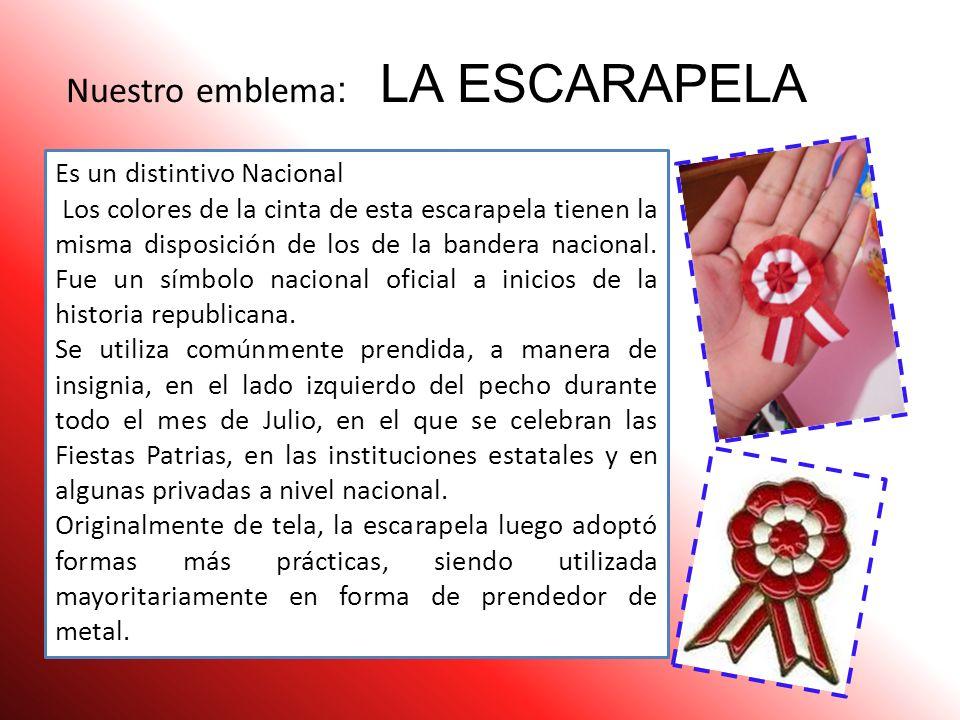 Nuestro emblema : LA ESCARAPELA Es un distintivo Nacional Los colores de la cinta de esta escarapela tienen la misma disposición de los de la bandera nacional.