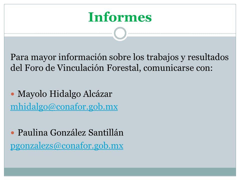 Informes Para mayor información sobre los trabajos y resultados del Foro de Vinculación Forestal, comunicarse con: Mayolo Hidalgo Alcázar mhidalgo@con
