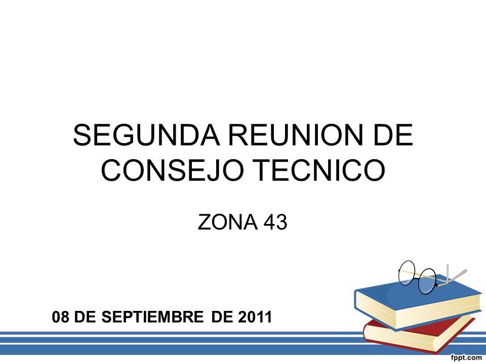 SEGUNDA REUNION DE CONSEJO TECNICO ZONA 43 08 DE SEPTIEMBRE DE 2011