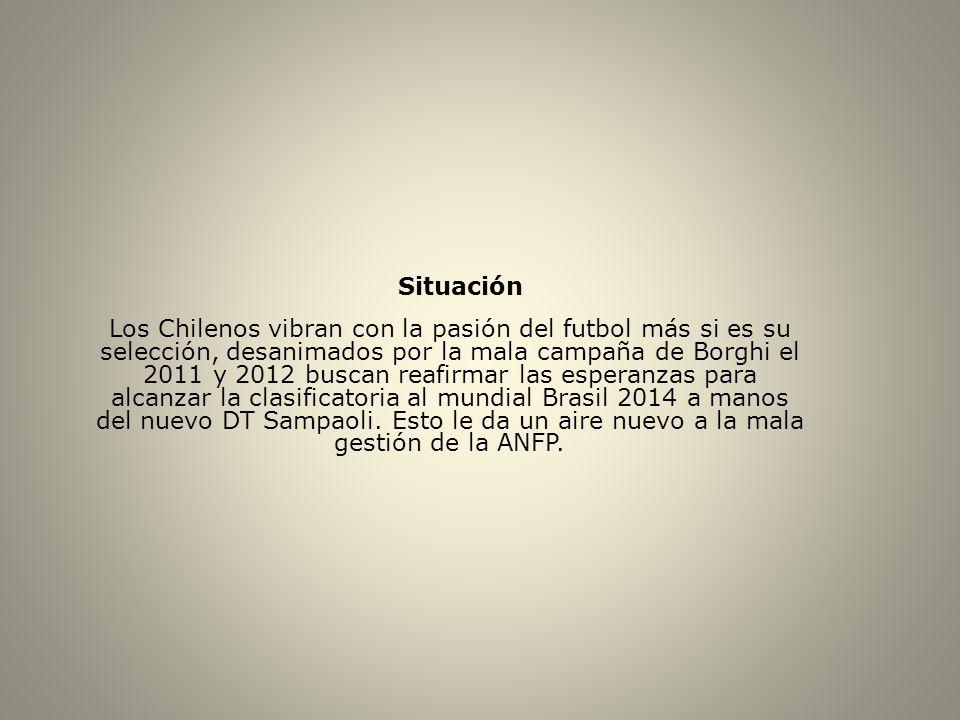 Situación Los Chilenos vibran con la pasión del futbol más si es su selección, desanimados por la mala campaña de Borghi el 2011 y 2012 buscan reafirm