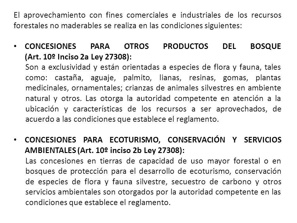 El aprovechamiento con fines comerciales e industriales de los recursos forestales no maderables se realiza en las condiciones siguientes: CONCESIONES PARA OTROS PRODUCTOS DEL BOSQUE (Art.