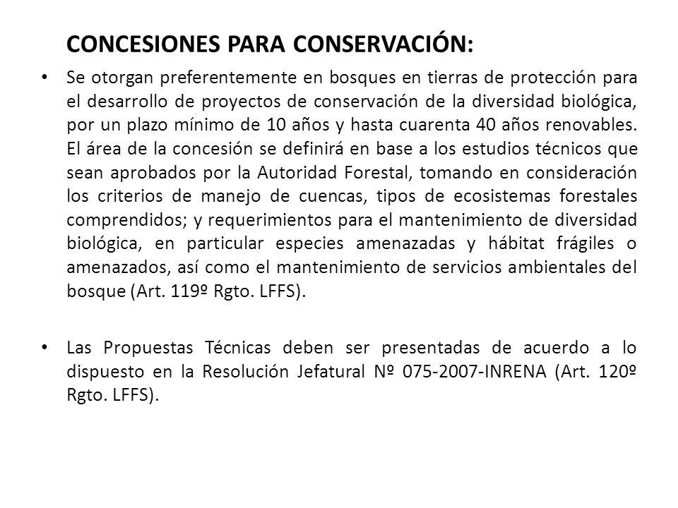 CONCESIONES PARA CONSERVACIÓN: Se otorgan preferentemente en bosques en tierras de protección para el desarrollo de proyectos de conservación de la diversidad biológica, por un plazo mínimo de 10 años y hasta cuarenta 40 años renovables.