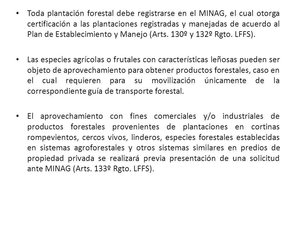 Toda plantación forestal debe registrarse en el MINAG, el cual otorga certificación a las plantaciones registradas y manejadas de acuerdo al Plan de Establecimiento y Manejo (Arts.