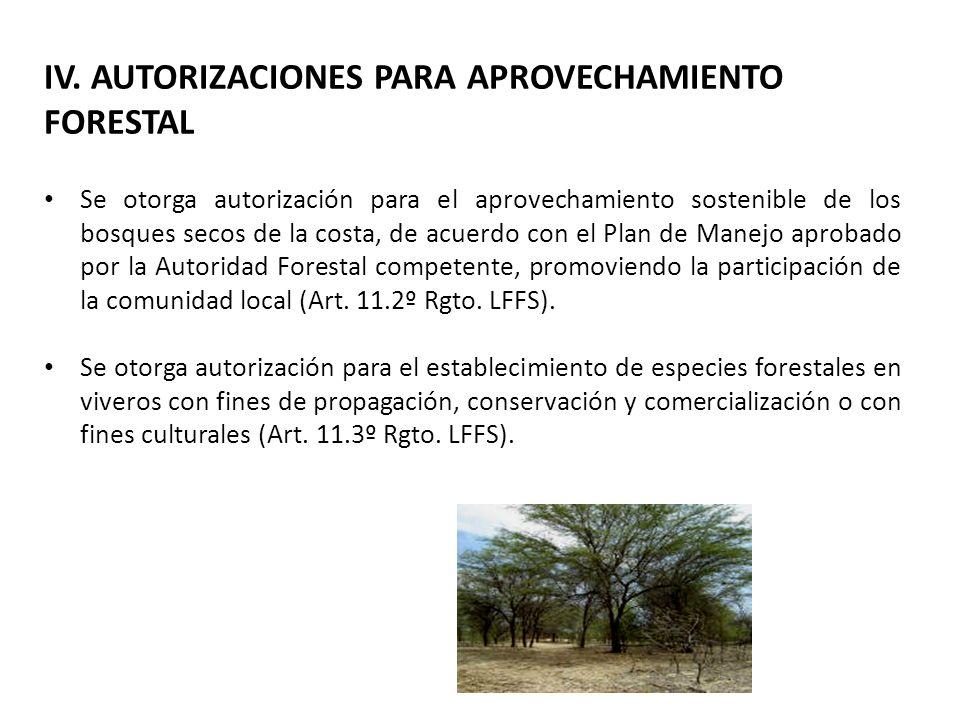 IV. AUTORIZACIONES PARA APROVECHAMIENTO FORESTAL Se otorga autorización para el aprovechamiento sostenible de los bosques secos de la costa, de acuerd