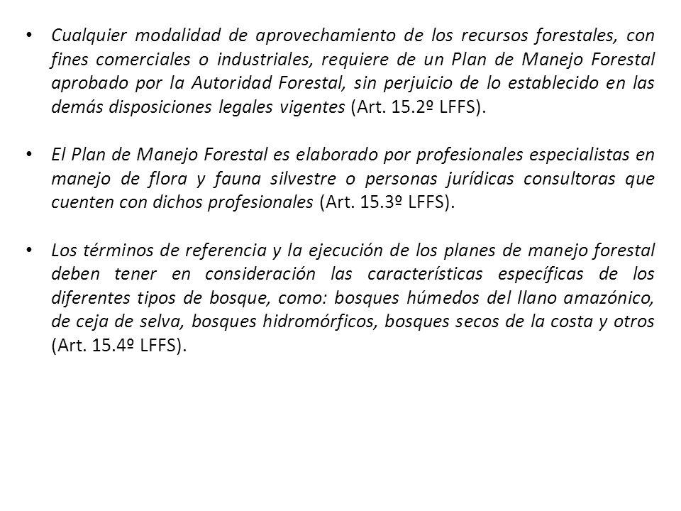Cualquier modalidad de aprovechamiento de los recursos forestales, con fines comerciales o industriales, requiere de un Plan de Manejo Forestal aprobado por la Autoridad Forestal, sin perjuicio de lo establecido en las demás disposiciones legales vigentes (Art.