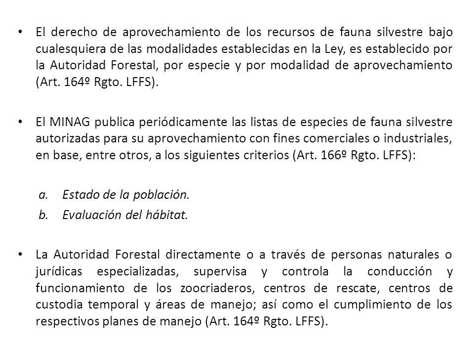 El derecho de aprovechamiento de los recursos de fauna silvestre bajo cualesquiera de las modalidades establecidas en la Ley, es establecido por la Autoridad Forestal, por especie y por modalidad de aprovechamiento (Art.