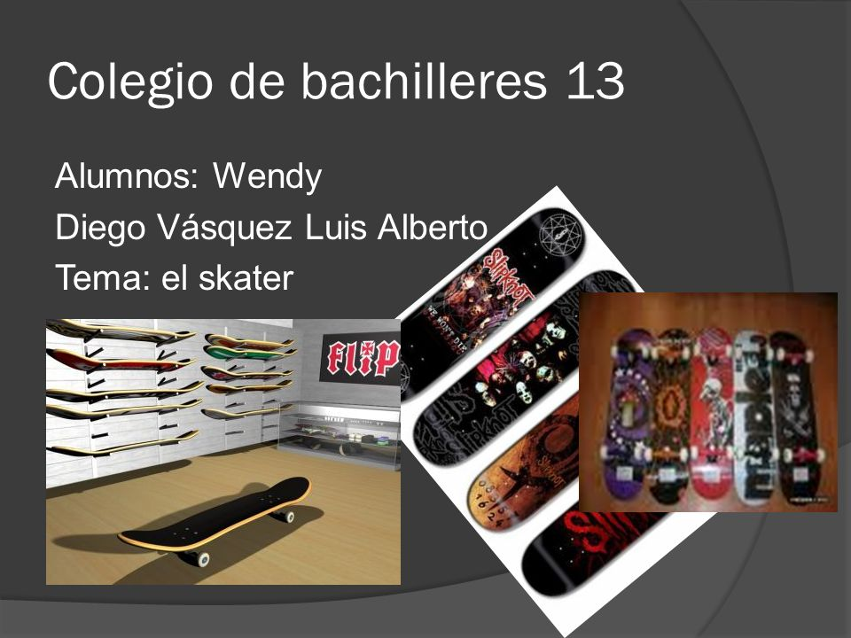 Colegio de bachilleres 13 Alumnos: Wendy Diego Vásquez Luis Alberto Tema: el skater