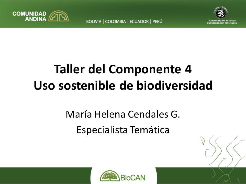 Taller del Componente 4 Uso sostenible de biodiversidad María Helena Cendales G.