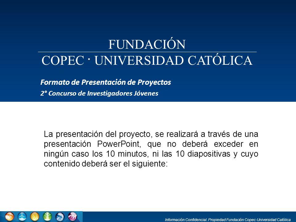Información Confidencial. Propiedad Fundación Copec-Universidad Católica La presentación del proyecto, se realizará a través de una presentación Power