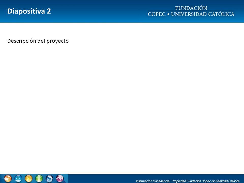 Información Confidencial. Propiedad Fundación Copec-Universidad Católica Diapositiva 2 Descripción del proyecto