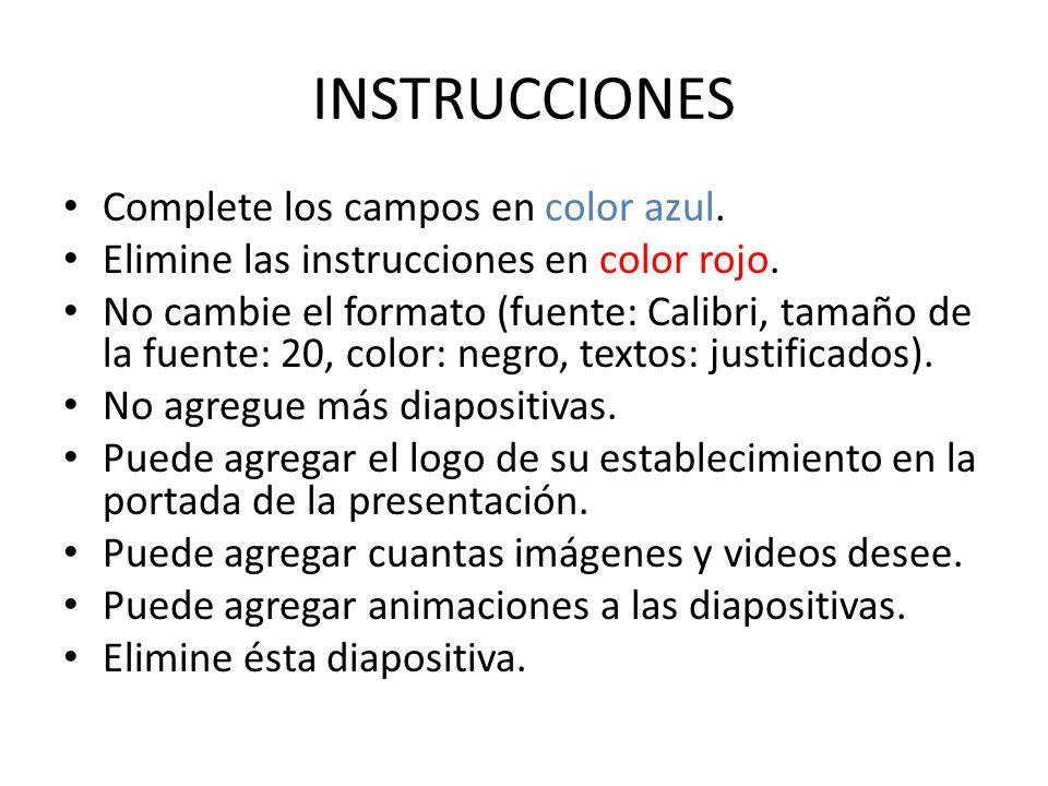 INSTRUCCIONES Complete los campos en color azul. Elimine las instrucciones en color rojo. No cambie el formato (fuente: Calibri, tamaño de la fuente: