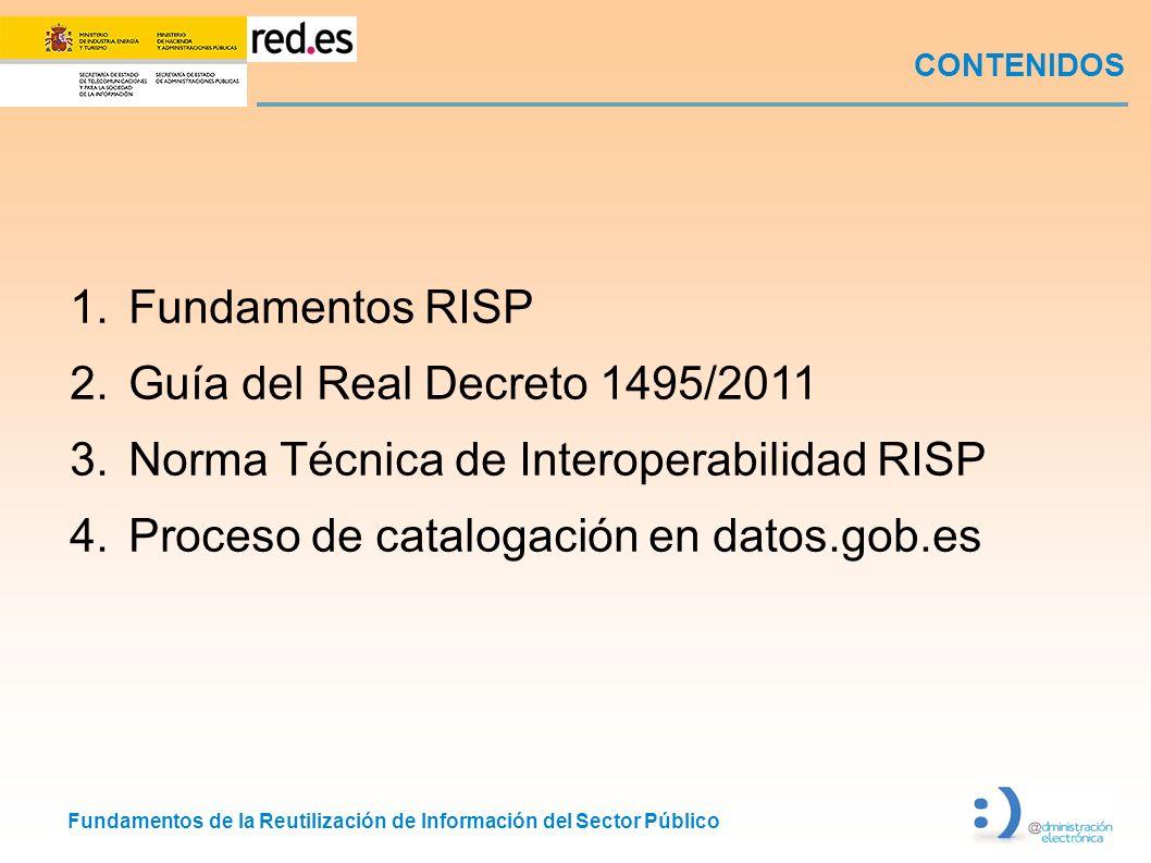 Fundamentos de la Reutilización de Información del Sector Público CONTENIDOS 1.Fundamentos RISP 2.Guía del Real Decreto 1495/2011 3.Norma Técnica de I