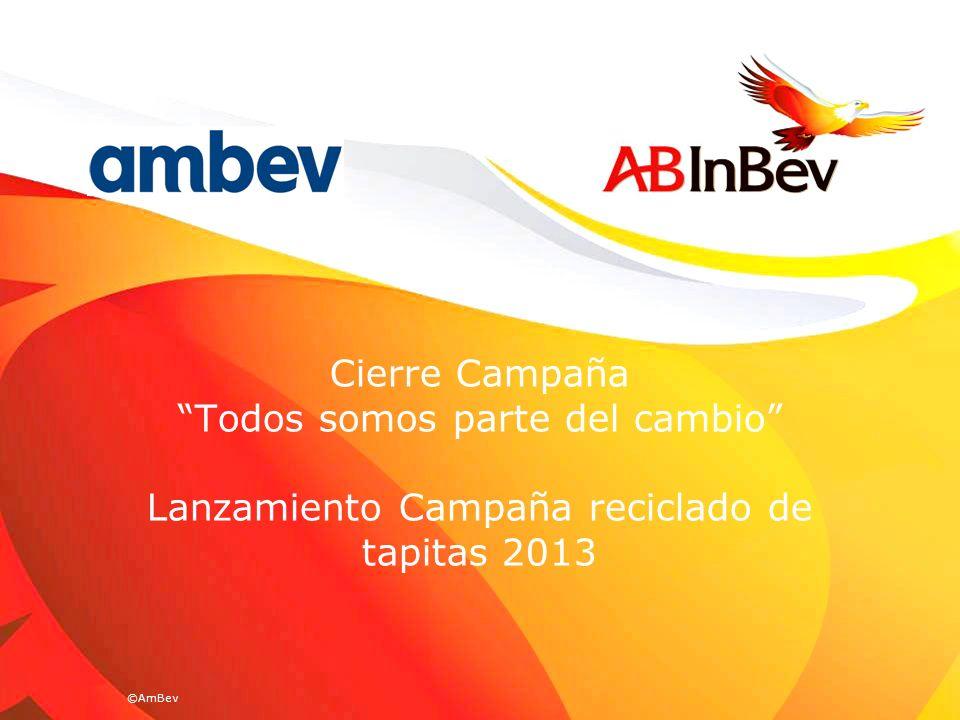 ©AmBev Cierre Campaña Todos somos parte del cambio Lanzamiento Campaña reciclado de tapitas 2013